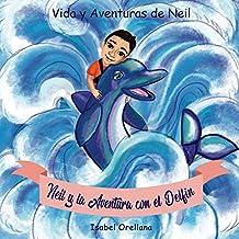 Neil y la Aventura con el Delfin: Una historia de amabilidad y empatia: Volume 1 (Vida y Aventuras de Neil)