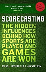 Scorecasting: The Hidden Influences Behind How Sports Are Played and Games Are Won by Tobias Moskowitz (2012-01-17)