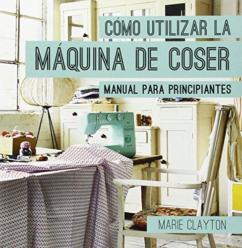 Cómo utilizar la máquina de coser por Marie Clayton
