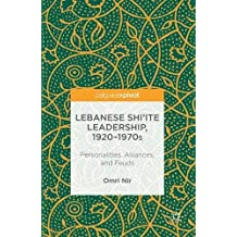 Lebanese Shi'ite Leadership 1920-1970s: Personalities, Alliances, and Feuds