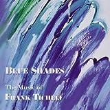 Songtexte von Frank Ticheli - Blue Shades: The Music of Frank Ticheli