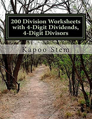 200 Division Worksheets with 4-Digit Dividends, 4-Digit Divisors: Math Practice Workbook: Volume 13 (200 Days Math Division Series) by CreateSpace Independent Publishing Platform