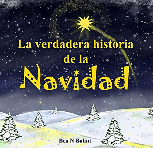 La verdadera historia de la Navidad: Libro de Navidad: Libros para niños por Bea Balint
