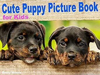 Cute Puppy Picture Book For Kids Adorable Pictures Of Little Puppies In Group Baby Dog Photo Books For Toddlers Dog Book Gifts For Boys Girls Ebook Moore Emily Amazon In Kindle Store
