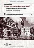 Verlorene Lebenswelten im urbanen Raum?: Die Präsenz der Frühen Neuzeit im Spiegel der Leipziger Denkmalskultur