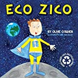 Eco Zico: Written by Olive O'Brien, 2010 Edition, (1st) Publisher: Silver Angel Publishing [Paperback]