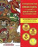 ANTI STRESS Malbuch für Erwachsene: Chinesische Drachen und Asiatische Glücksbringer - Für Entspannung, Ruhe, Meditation, Achtsamkeit, Kreativität und ... Zen Meditation, Happiness und gegen Stress)