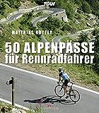 50 Alpenpässe für Rennradfahrer - Matthias Rotter