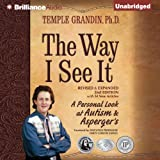 The Way I See It: A Personal Look at Autism & Asperger's (Revised and Expanded Edition)