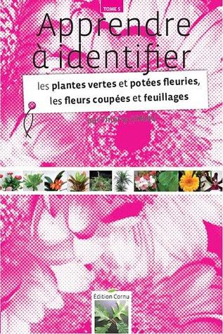 Apprendre à identifier les plantes vertes et potées fleuries, les fleurs coupées et feuillages por Thierry Cornu