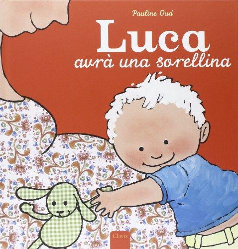 Luca avrà una sorellina. Ediz. illustrata