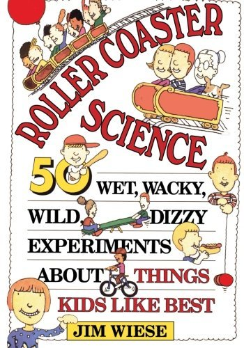 Roller Coaster Science: 50 Wet, Wacky, Wild, Dizzy Experiments about Things Kids Like Best by Jim Wiese (26-Jan-1994) Paperback