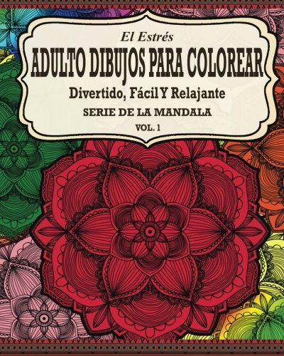 El Estres Adulto Dibujos Para Colorear: Divertido, Fácil y Relajante Serie de la Mandala (Vol. 1) por Jason Potash