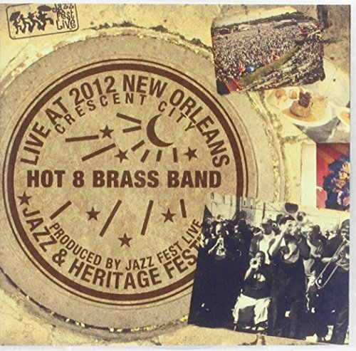 Live at Jazzfest 2012 by Hot 8 Brass Band (2012-12-11)