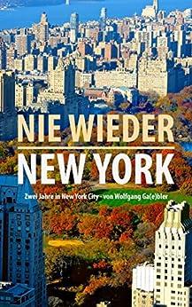 Nie wieder New York: 2 Jahre New York City von Wolfgang Ga(e)bler von [Gabler, Wolfgang]