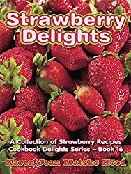 Strawberry Delights Cookbook: A Collection Of Strawberry Recipes (Cookbook Delights Series) by Karen Jean Matsko Hood (2014-01-06)