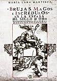 Brujas, magos e incrédulos en la España del siglo de oro. Microhistoria cultural de ciudades encantadas