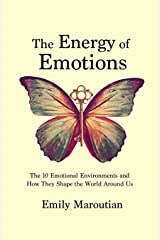 The Energy of Emotions: The 10 Emotional Environments and How They Shape The World Around Us Paperback