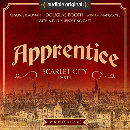 Apprentice - Scarlet City - Part I: An Audible Original Drama