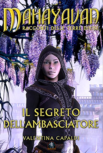 Il segreto dell'Ambasciatore: Viaggio a Mahayavan (Collana Mahayavan) (Italian Edition)