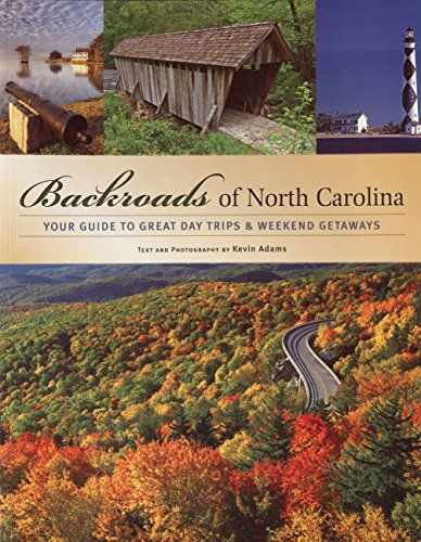 Backroads of North Carolina: Your Guide to Great Day Trips & Weekend Getaways: Your Guide to the Most Scenic Adventures