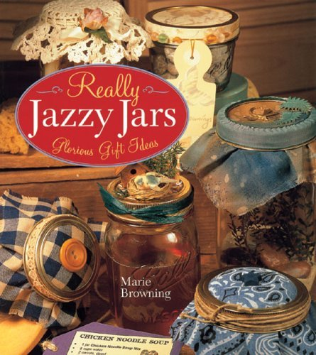 Really Jazzy Jars: Glorious Gift Ideas by Marie Browning (2006-08-28)