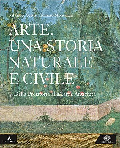 Arte. una storia naturale e civile. per i licei. con e-book. con espansione online: 1