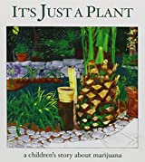 It's Just a Plant - a children's story of marijuana