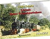 Günter Scheibe - Eisenbahnfotos: Erlebnis Harzer Schmalspurbahnen 1974-2015