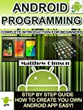 ANDROID PROGRAMMING: Complete Introduction for Beginners –Step By Step Guide How to Create Your Own Android App Easy! (Programming is Easy Book 2) (English Edition)