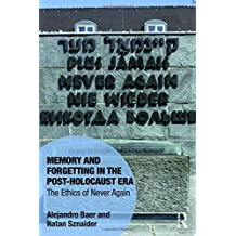 Memory and Forgetting in the Post-Holocaust Era: The Ethics of Never Again (Memory Studies: Global Constellations)