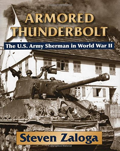 Armored Thunderbolt: The U.S. Army Sherman in World War II: The Sherman Tank in World War II