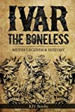 Ivar The Boneless: Myths Legends & History (Vikings, Band 1) - KIV Books