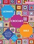 Ultimate Crochet Bible: A Complete Re...