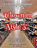 Clown In Aisle 3 (A-Z of Bloody Horror)