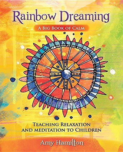 rainbow-dreaming-a-big-book-of-calm-teaching-relaxation-and-meditation-to-children-by-amy-hamilton-2