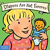 Diapers Are Not Forever (Board Book) (Best Behavior Series) by Verdick, Elizabeth (2008) Board book