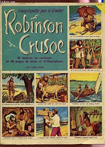 ROBINSON CRUSOE - L'ENCYCLOPEDIE PAR LE TIMBRE - 48 TIMBRES EN COULEURS ET 48 PAGES DE TEXTE ET D'ILLUSTRATIONS - COMPLET.