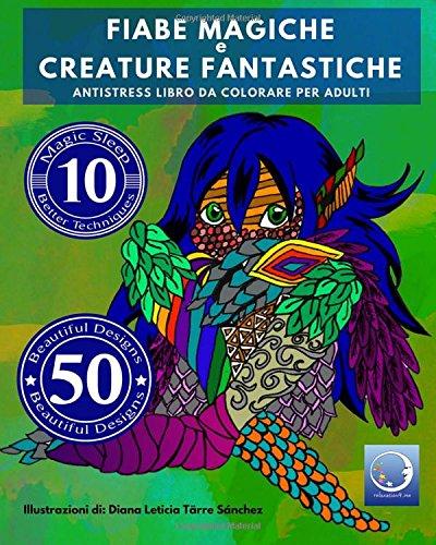 ANTISTRESS Libro Da Colorare Per Adulti: Fiabe Magiche E Creature Fantastiche (Meditazione, Ritrovare La Calma, Vincere Lo Stress E Raggiungere La Guarigione)