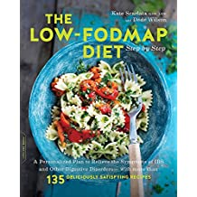 The Low-FODMAP Diet Step by Step: A Personalized Plan to Relieve the Symptoms of IBS and Other Digestive Disorders--with More Than 130 Deliciously Satisfying Recipes