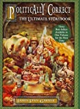 Politically Correct: The Ultimate Storybook by James Finn Garner (30-Jul-1999) Hardcover