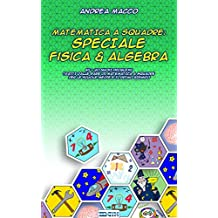 Matematica A Squadre: Speciale Fisica & Algebra
