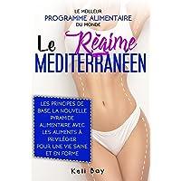 Le Régime Méditerranéen: Le Meilleur Programme Alimentaire du Monde. Les Principes de Base, la Nouvelle Pyramide…