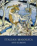 Italian Maiolica and Europe: Medieval and Later Italian usato  Spedito ovunque in Italia