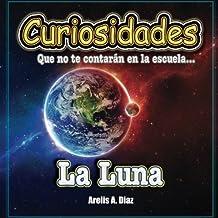 La Luna: Curiosidades que no te contarán en la escuela.: Volume 3