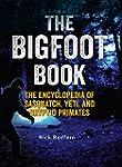 The Bigfoot Book: The Encyclopedia of...