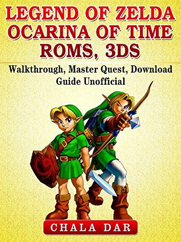 Legend of Zelda Ocarina of Time Roms, 3DS, Walkthrough, Master Quest, Download Guide Unofficial (English Edition) (Zelda Ocarina Of Time 3d Guide)