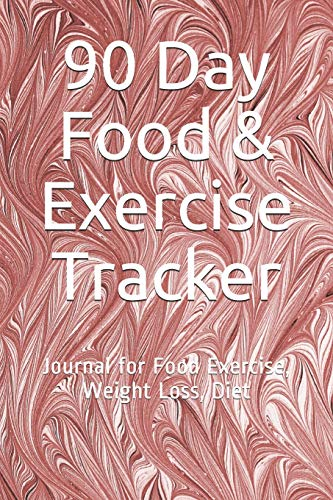 90 Day Food & Exercise Tracker: Journal for Food Exercise, Weight Loss, Diet