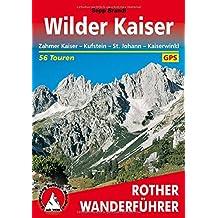 Wilder Kaiser: Zahmer Kaiser - Kufstein - St. Johann - Kaiserwinkl. 56 Touren. Mit GPS-Tracks