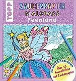 Zauberpapier Malspaß Feenland: Über 40 Ausmalbilder auf Zauberpapier